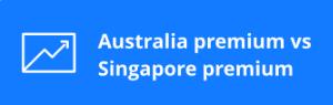Australia premium verses Singapore